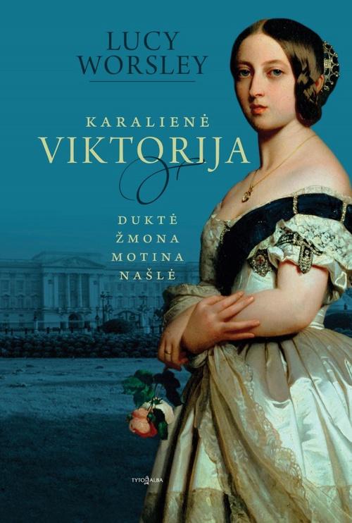 Knyga Karalienė Viktorija. Duktė, žmona, motina, našlė