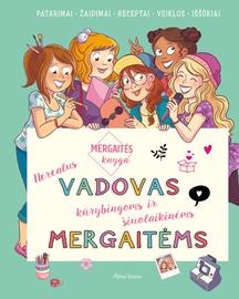 Knyga mergaitės knyga. Nerealus vadovas kūrybingoms ir šiuolaikinėms mergaitėms