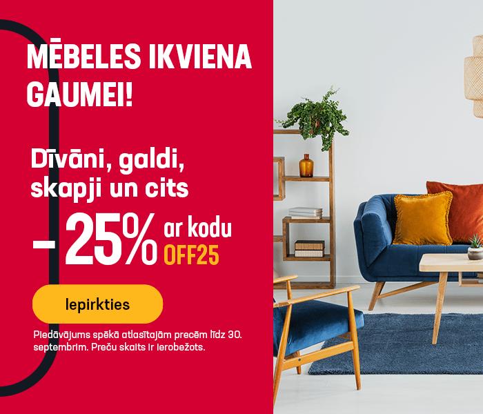 Mēbeles ikviena gaumei! Dīvāni, galdi, skapji un cits! -25% ar kodu OFF25