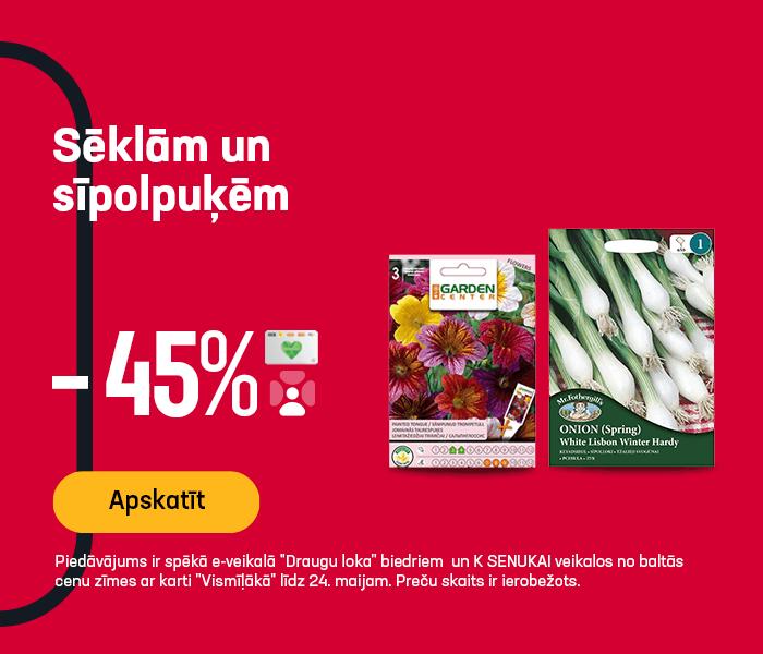 Sēklām un sīpolpuķēm -45%