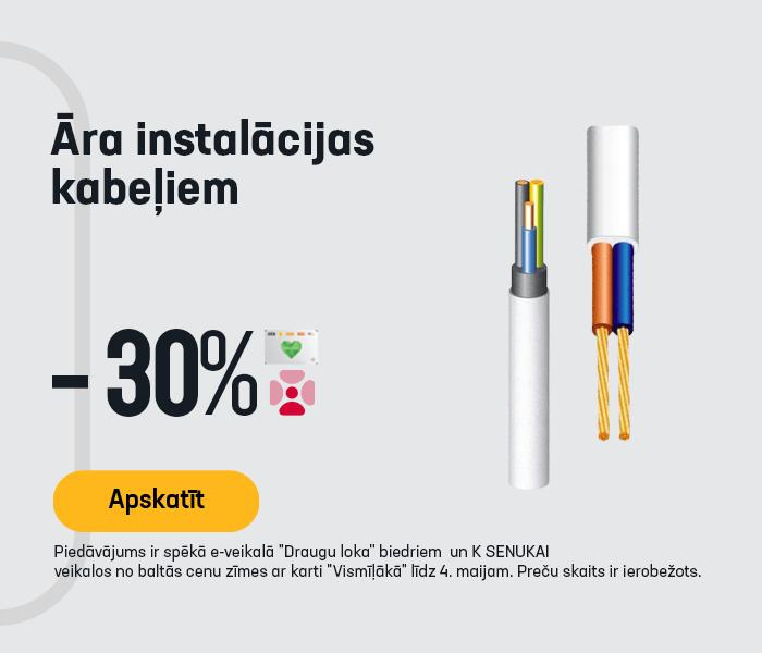 Āra instalācijas kabeļiem -30%