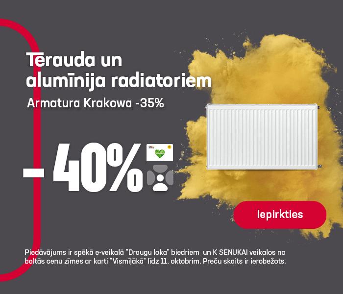 Tērauda un alumīnija radiatoriem -40%, ***Armatura Krakowa -35%