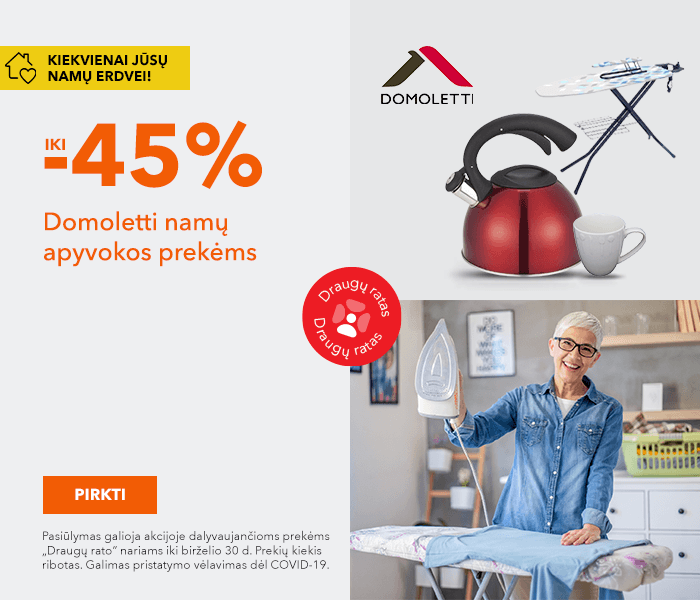Kiekvienai Jūsų namų erdvei! iki -45% namų apyvokos prekėms Domoletti