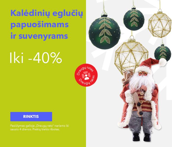 Iki -40% Kalėdinių eglučių papuošimams ir suvenyrams
