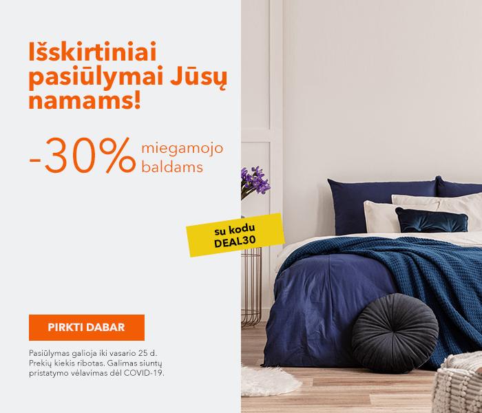 Išskirtiniai pasiūlymai Jūsų namams! -30% kuponas miegamojo baldams