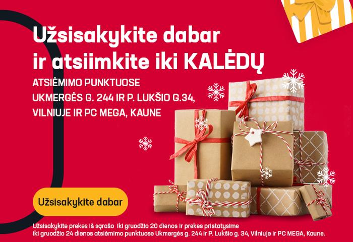 Užsisakykite dabar ir atsiimkite iki Kalėdų atsiėmimo punktuose Ukmergės g. 244 ir P. Lukšio g. 34, Vilniuje ir PC MEGA, Kaune