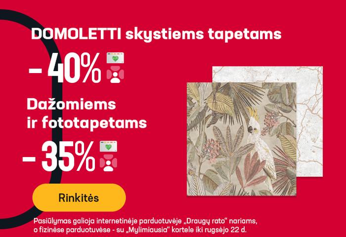 DOMOLETTI skystiems tapetams -40 %, Dažomiems ir fototapetams -35 %