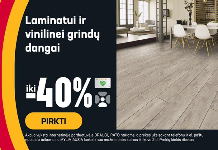 Laminatui ir vinilinėms grindų dangoms iki - 40 %
