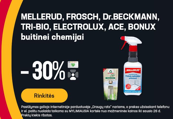 MELLERUD, FROSCH, Dr.BECKMANN, TRI-BIO, ELECTROLUX, ACE, BONUX buitinei chemijai -30%