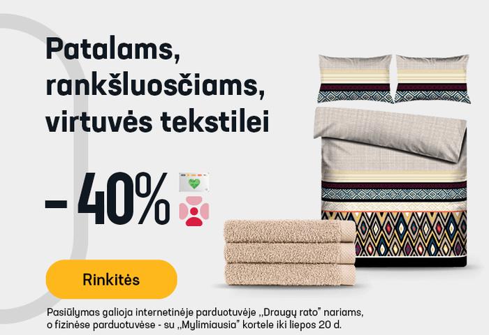 Patalams, rankšluosčiams, virtuvės tekstilei -40 %