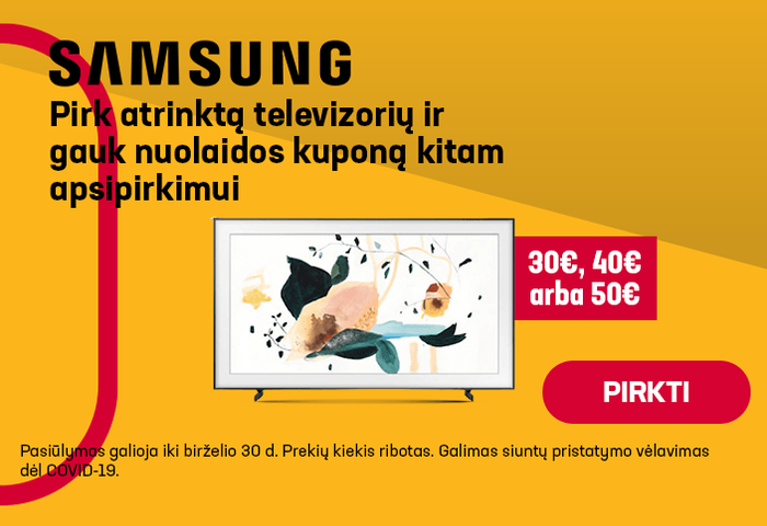 Pirk atrinktą Samsung televizorių ir gauk 30, 40 arba 50 eur nuolaidos kuponą kitam apsipirkimui.