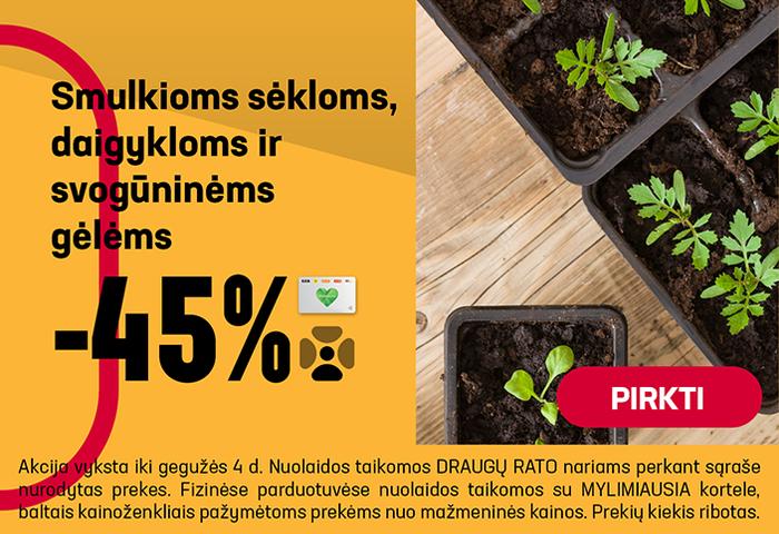 Smulkioms sėkloms, daigykloms ir svogūninėms gėlėms –45 %