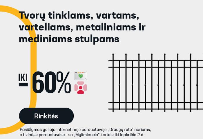 Tvorų tinklams, vartams, varteliams, metaliniams ir mediniams stulpams iki -60 %