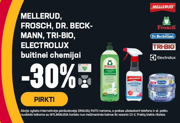MELLERUD, FROSCH, Dr.BECKMANN, TRI-BIO, ELECTROLUX buitinei chemijai -30 %