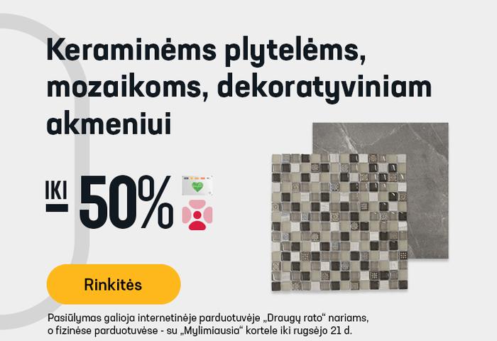 Keraminėms plytelėms, mozaikoms, dekoratyviniam akmeniui iki -50 %