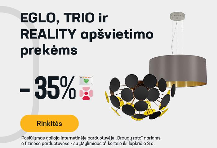 EGLO, TRIO ir REALITY apšvietimo prekėms -35 %