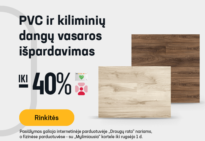 PVC ir kiliminių dangų vasaros išpardavimas -40 %