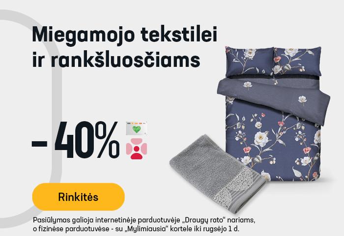 Patalams, patalynės užvalkalams, paklodėms, rankšluosčiams, pledams -40 %