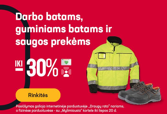 Darbo batams, guminiams batams ir saugos prekėms iki -30 %