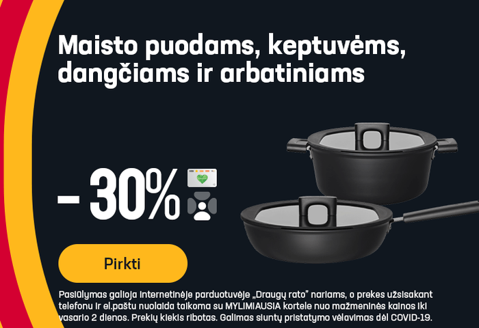 Maisto puodams, keptuvėms, dangčiams ir arbatiniams -30%