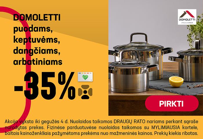 DOMOLETTI puodams, keptuvėms, dangčiams, arbatiniams -35%